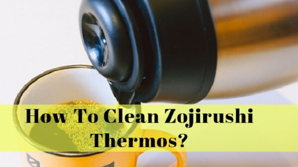 How to clean Zojirushi thermos