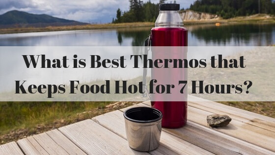What is the best thermos that keeps food hot for 7 hours