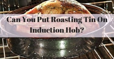 Can you put roasting tin on induction hob