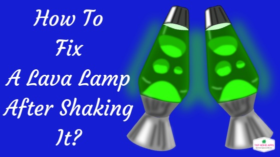 How to fix lava lamp after shaking it