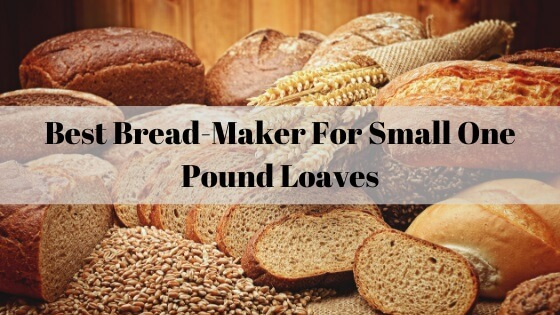 Best breadmaker for small one pound loaves