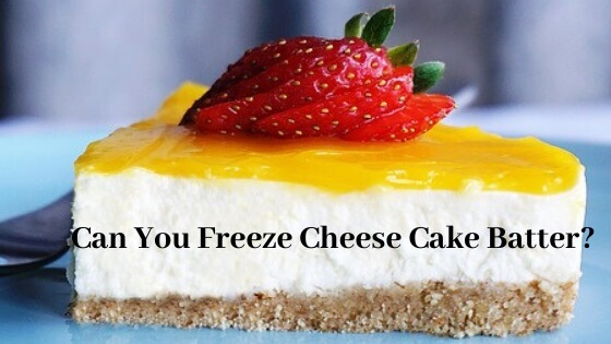 Can you freeze cheesecake batter