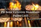 Pit Boss vs Green mountain