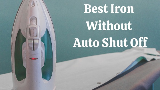 Best iron without auto shut off