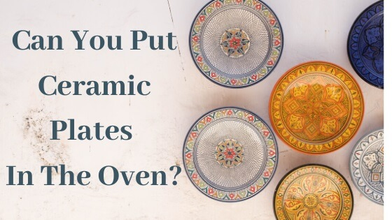 can you put ceramic plates in the oven