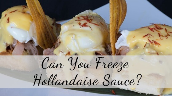 Can you freeze Hollandaise sauce