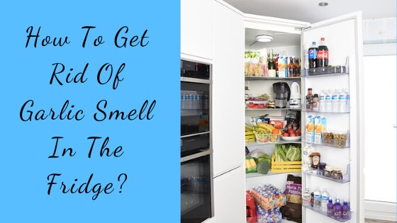 How to get rid of garlic smell in the fridge