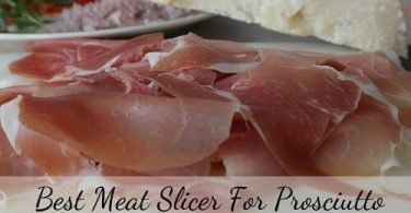 Best meat slicer for Prosciutto