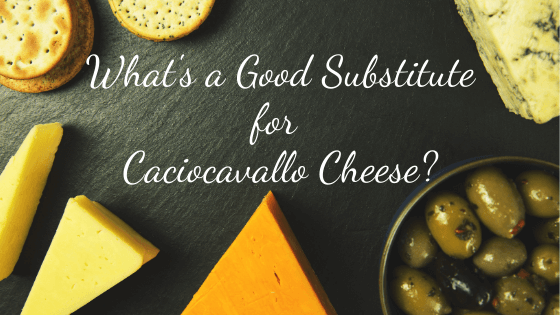 caciocavallo cheese substitute