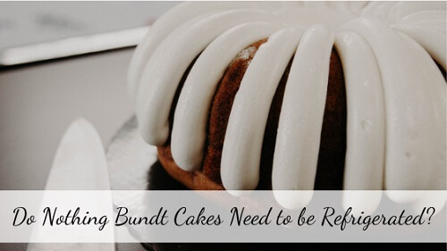 Do Nothing Bundt Cakes Need to be Refrigerated