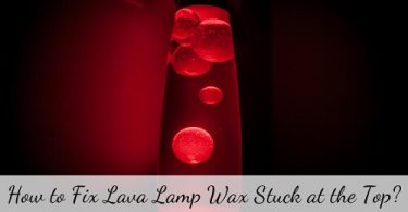 how to fix lava lamp wax stuck at the top
