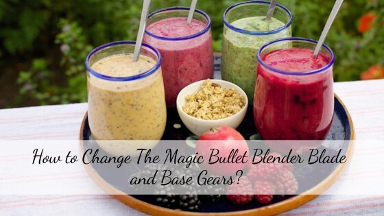 How to change Magic Bullet base and blade gear